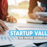 Pre-Revenue Startup Valuation - The Payne Scorecard Method