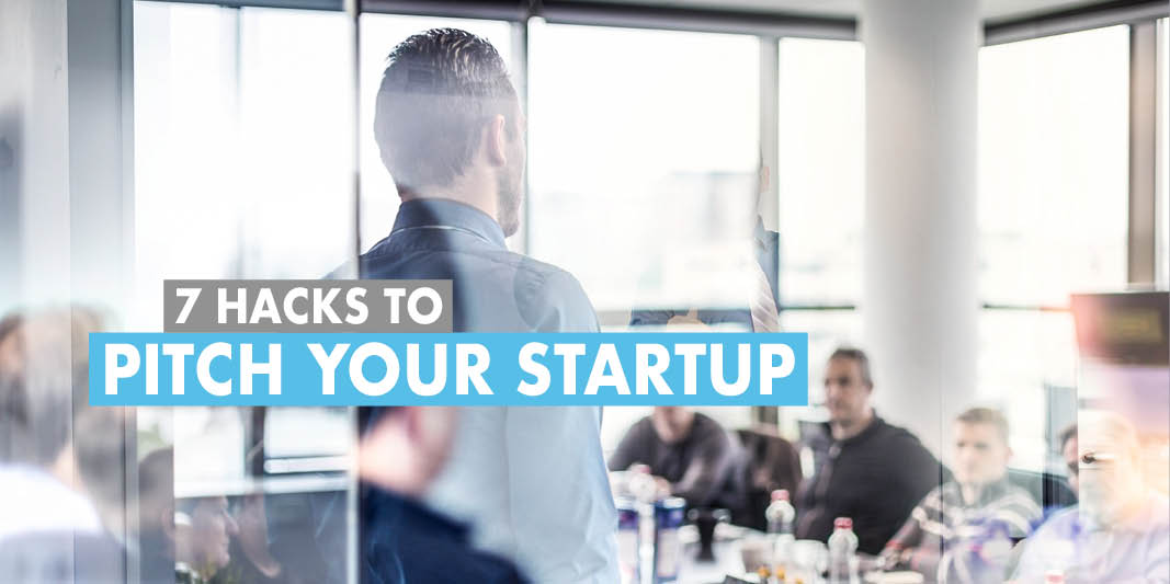 7 hacks to pitch your startup